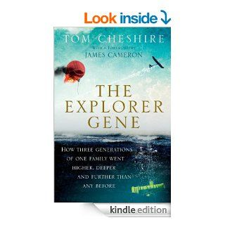 The Explorer Gene How Three Generations of One Family Went Higher, Deeper, and Further Than Any Before eBook Tom Cheshire, James Cameron  Kindle Store