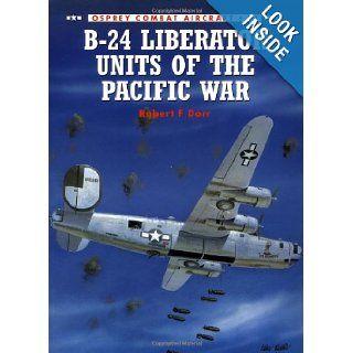 B 24 Liberator Units of the Pacific War (Osprey Combat Aircraft 11) Robert F. Dorr, Mark Rolfe 9781855327818 Books