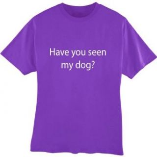 Have You Seen My Dog Adult Unisex T shirt: Clothing