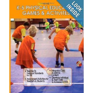 K 5 Physical Education Games & Activities: Dr. Joanne Margaret Hynes Hunter, Temoc Suarez, Nick Kalisperis: 9781482318623: Books