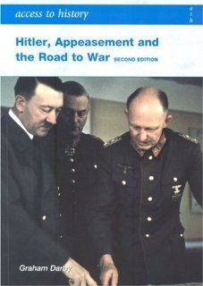 Hitler, Appeasement and the Road to War, 1933 41 (Access to History) (9780340929285): Graham Darby: Books