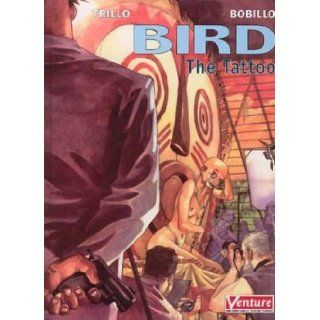 Bird: The Tattoo (9781569716311): Carlos Trillo, Juan Bobillo: Books