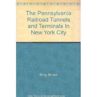 The Pennsylvania Railroad Tunnels and Terminals In New York City: Moses King: Books