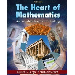 The Heart of Mathematics: An Invitation to Effective Thinking 3rd (third) Edition by Burger, Edward B., Starbird, Michael (2009): Books