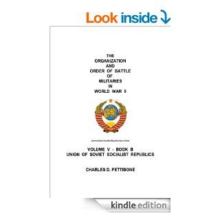 The Organization and Order of Battle of Militaries in World War II  Volume V   Book B Union of Soviet Socialist Republics eBook Charles D. Pettibone Kindle Store