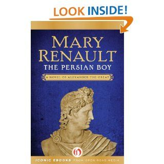 The Persian Boy (The Novels of Alexander the Great, 2)   Kindle edition by Mary Renault. Literature & Fiction Kindle eBooks @ .
