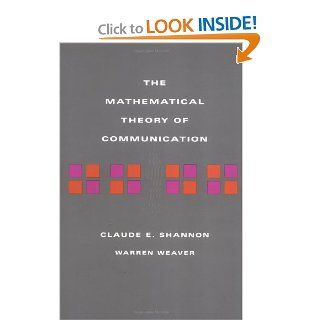 The Mathematical Theory of Communication Claude E Shannon, Warren Weaver 9780252725487 Books