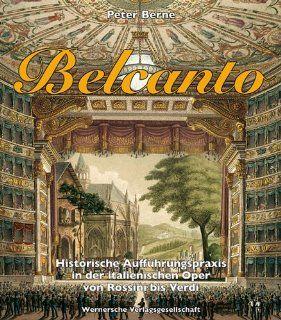 BELCANTO   Historische Auff�hrungspraxis in der italienischen Oper von Rossini bis Verdi mit Audio CD: Peter Berne: Bücher
