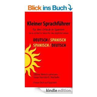 Kleiner Sprachf�hrer f�r den Urlaub in Spanien: Ganz einfache S�tze f�r das t�gliche Leben eBook: Sabine Welsch Lehmann, Tanja Ebersbach: Kindle Shop