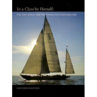 In A Class By Herself The Yawl Bolero (Maritime) John Rousmaniere 9780939511136 Books