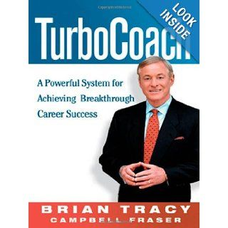 TurboCoach A Powerful System for Achieving Breakthrough Career Success Brian Tracy, Campbell Fraser 9780814472484 Books