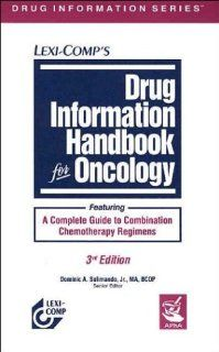 Drug Information Handbook for Oncology (9781591950530): Linda R. Bressler, Dominic A. Solimando, Polly E. Kni: Books