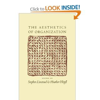 The Aesthetics of Organization: Stephen Andrew Linstead, Heather Joy H�pfl: 9780761953234: Books