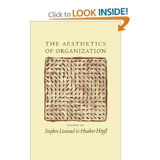 The Aesthetics of Organization: Stephen Andrew Linstead, Heather Joy H�pfl: 9780761953234: Books
