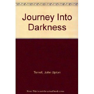 Journey Into Darkness: John Upton Terrell: Books