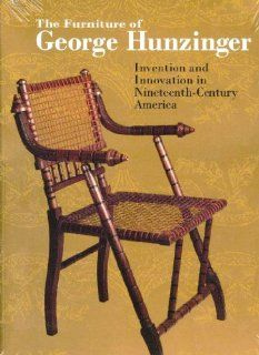 The Furniture of George Hunzinger: Invention and Innovation in 19th Nineteenth Century America: Barry Robert Harwood: 9780872731370: Books