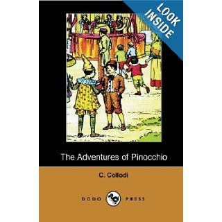 The Adventures of Pinocchio (Dodo Press): By The Italian Writer And Journalist, Best Known As The Creator Of Pinocchio. In 1880 He Began WritingDi Pinocchio (The Adventures Of Pinocchio).: C. Collodi, Carol Della Chiesa: 9781406514636: Books
