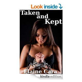 Taken and Kept (Reluctant BDSM) eBook: Elaine Cara: Kindle Store