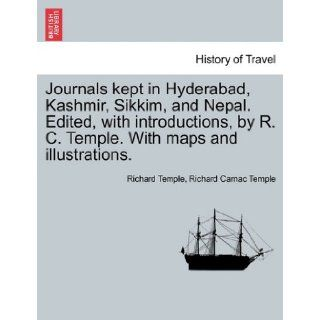 Journals kept in Hyderabad, Kashmir, Sikkim, and Nepal. Edited, with introductions, by R. C. Temple. With maps and illustrations. Richard Temple, Richard Carnac Temple 9781241518295 Books