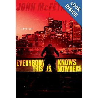 Everybody Knows This Is Nowhere: John McFetridge: 9780151014422: Books