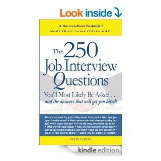 The 250 Job Interview Questions You'll Most Likely Be Askedand the Answers That Will Get You Hired   Kindle edition by Peter Veruki. Business & Money Kindle eBooks @ .