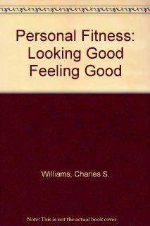 Personal Fitness Looking Good Feeling Good Charles S. Williams, Emmanouel G. Harageones, Dewayne J. Johnson 9780840396693 Books
