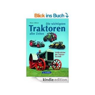 Die wichtigsten Traktoren aller Zeiten   Bildband und Dokumentation �ber Traktoren, die Geschichte schrieben, mit Lanz HL, Agrotron TTV u.a. Pionieren  140 Seiten Meilensteine der Traktor Technik eBook Albert M��mer  Kindle Shop