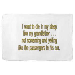 I Want To Die Like Grandpa   Funny Sayings Kitchen Towel