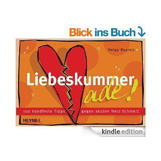 Liebeskummer ade 100 handfeste Tipps gegen akuten Herz Schmerz eBook Helga Baureis Kindle Shop