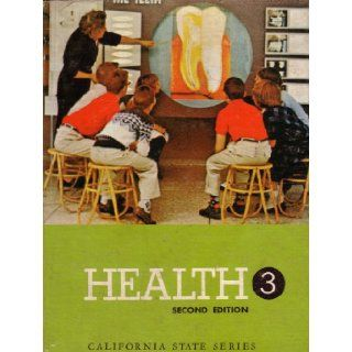Health 3: Second Edition: California State Series: Oliver E. Byrd, Elizabeth A. Neilson, Virginia D. Moore, Edna Morgan, Edwina Jones, Paul E. Landis, H. Marie Garrity, California State Department of Education, American Medical Association, American Dental