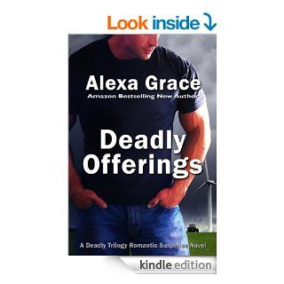 Deadly Offerings (Deadly Series Book 1)   Kindle edition by Alexa Grace. Mystery & Suspense Romance Kindle eBooks @ .