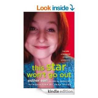 This Star Won't Go Out: The Life and Words of Esther Grace Earl eBook: Esther Earl, Lori Earl, Wayne Earl, John Green: Kindle Store