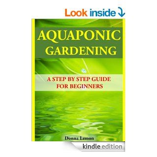 Aquaponic Gardening: A Step by Step Guide for Beginners   Kindle edition by Donna Lemon. Crafts, Hobbies & Home Kindle eBooks @ .