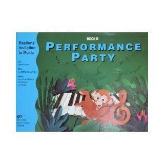 WP279   Bastien's Invitiation to Music: Performance Party Book B: Bastien: 9780849795558: Books