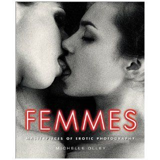 Femmes: Masterpieces of Erotic Photography (Grove Press Poetry Series): Michelle Olley: Books