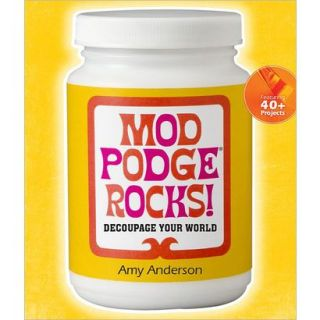 Mod Podge Rocks!: Decoupage Your World by Amy An