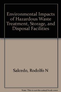Environmental Impacts of Hazardous Waste Treatment, Storage and Disposal Facilities (9780877626275): Frank L. Cross  Jr., Randolph Chrismon, Rodolfo N. Salcedo: Books