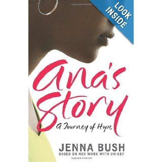 Ana's Story A Journey of Hope Jenna Bush, Mia Baxter 9780061379086 Books