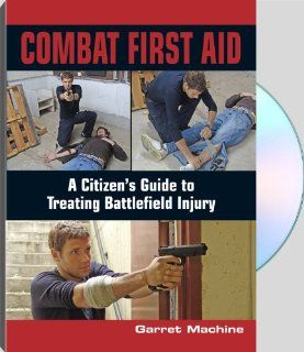 Combat First Aid A Citizen's Guide to Treating Battlefield Injury with Garret Machine: Movies & TV