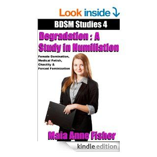 Degradation : A Study in Humiliation : Female Domination, Medical Fetish, Chastity & Forced Feminization (BDSM Studies Book 4) eBook: Maia Anne Fisher: Kindle Store