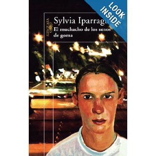 El muchacho de los senos de goma/ The Boy with the Silicone Boobs (Spanish Edition): Sylvia Iparraguirre: 9789870408345: Books