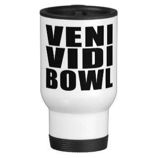 Funny Bowling Quotes Jokes : Veni Vidi Bowl Mugs