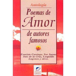 Poemas de Amor: de Autores Famosos (Coleccion Antologias) (Spanish Edition): Evaristo Carriego, Sor Juan Ines de La Cruz, Leopoldo Lugones: 9789879658222: Books
