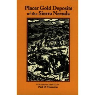 Placer Gold Deposits of the Sierra Nevada Paul D. Morrison 9780935182972 Books