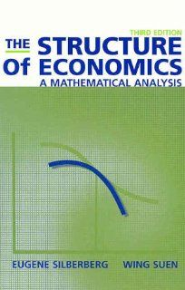 The Structure of Economics:  A Mathematical Analysis (9780072343526): Eugene Silberberg, Wing Suen: Books