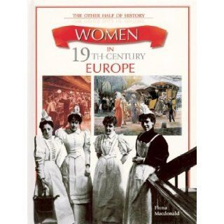 Women in 19th Century Europe: Fiona Macdonald: 9780872265653: Books