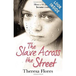 The Slave Across the Street: The harrowing true story of how a 15 year old girl became a sex slave: 9780099588139: Books