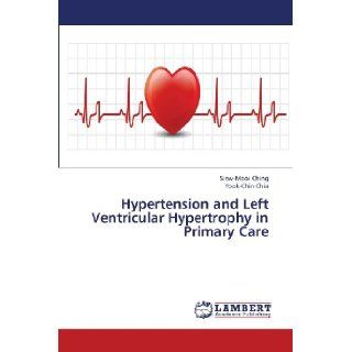 Hypertension and Left Ventricular Hypertrophy in Primary Care: Siew Mooi Ching, Yook Chin Chia: 9783659439285: Books