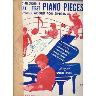 Children's Very First Piano Pieces Lyrics Added For Singing Samuel (Arr. & Ed.) Spivak Books