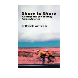 Shore to Shore, a Father And Son Journey Across America: David C. Winyard Sr: 9781430317586: Books